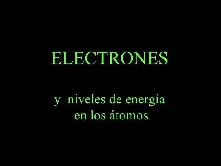 ELECTRONESy niveles de energía   en los átomos