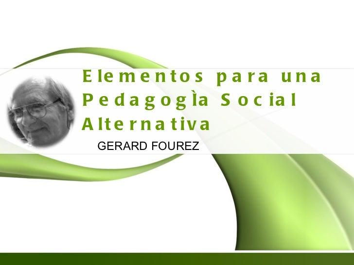 Elementos para una Pedagogía Social Alternativa GERARD FOUREZ