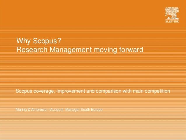 | 1 Why Scopus? Research Management moving forward Scopus coverage, improvement and comparison with main competition Marin...