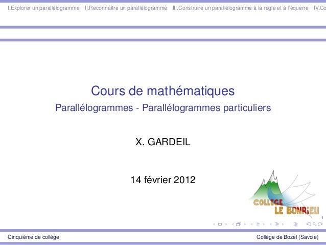 1 I.Explorer un parallélogramme II.Reconnaître un parallélogramme III.Construire un parallélogramme à la règle et à l'éque...