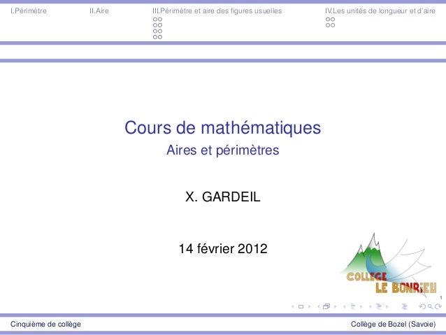 1 I.Périmètre II.Aire III.Périmètre et aire des figures usuelles IV.Les unités de longueur et d'aire Cours de mathématiques...