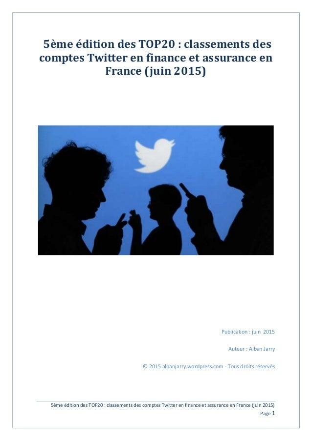 5ème édition des TOP20 : classements des comptes Twitter en finance et assurance en France (juin 2015) Page 1 5ème édition...
