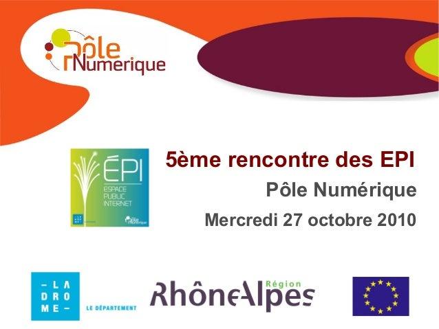 5ème rencontre des EPI Pôle Numérique Mercredi 27 octobre 2010