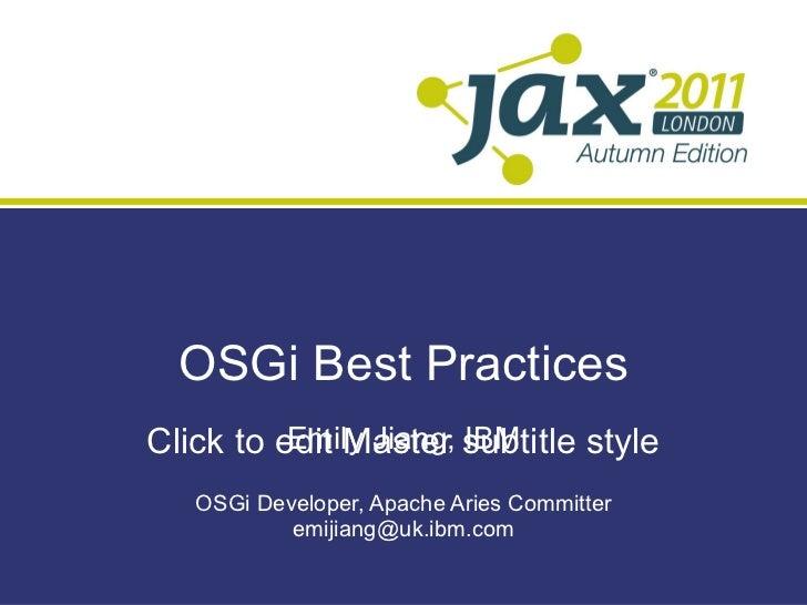 OSGi Best Practices Emily Jiang, IBM OSGi Developer, Apache Aries Committer [email_address]