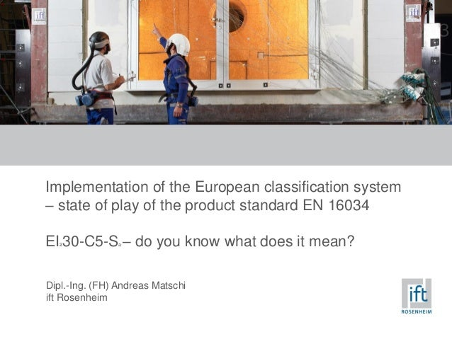 Implementation of the European classification system – state of play of the product standard EN 16034 EI230-C5-Sa – do you...