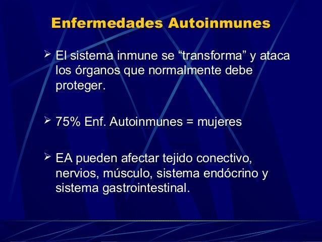 """Enfermedades Autoinmunes El sistema inmune se """"transforma"""" y atacalos órganos que normalmente debeproteger. 75% Enf. Aut..."""