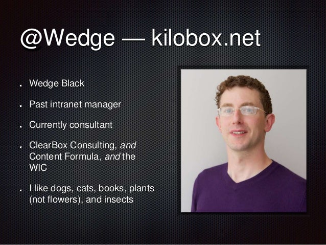@Wedge — kilobox.net Wedge Black Past intranet manager Currently consultant ClearBox Consulting, and Content Formula, and ...