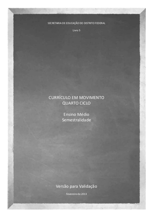 SECRETARIA DE EDUCAÇÃO DO DISTRITO FEDERAL                  Livro 5CURRÍCULO EM MOVIMENTO      QUARTO CICLO           Ensi...