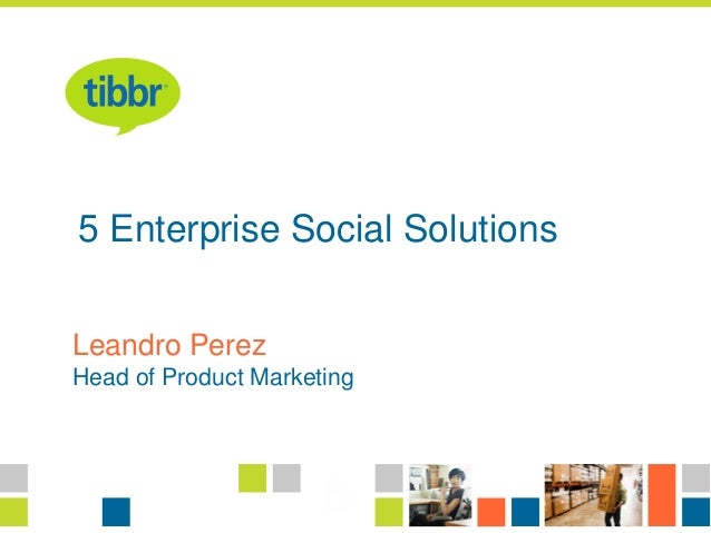 Presentation TitlePresenter's NameJob Title5 Enterprise Social SolutionsLeandro PerezHead of Product Marketing