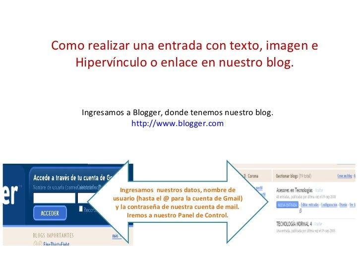 Como realizar una entrada con texto, imagen e Hipervínculo o enlace en nuestro blog. Ingresamos a Blogger, donde tenemos n...