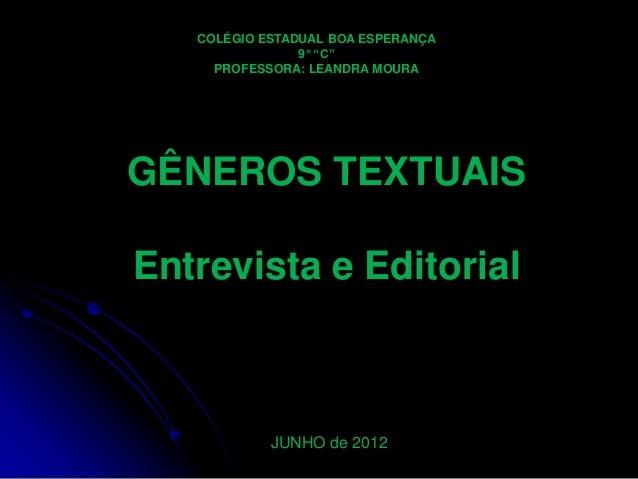 """COLÉGIO ESTADUAL BOA ESPERANÇA 9° """"C"""" PROFESSORA: LEANDRA MOURA  GÊNEROS TEXTUAIS Entrevista e Editorial  JUNHO de 2012"""