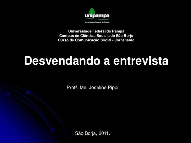 Universidade Federal do Pampa<br />Campus de Ciências Sociais de São Borja<br />Curso de Comunicação Social - Jornalismo<b...
