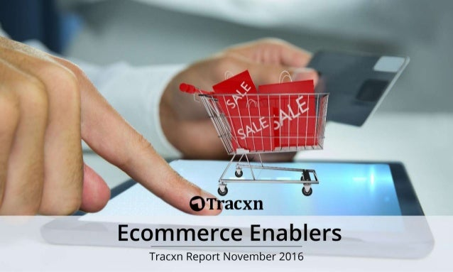 Ecommerce Enablers Report – November 2016 Tracxn World's Largest Startup Research Platform 2