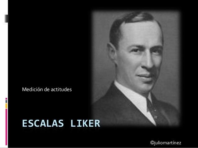 Medición de actitudesESCALAS LIKER                        ©juliomartínez