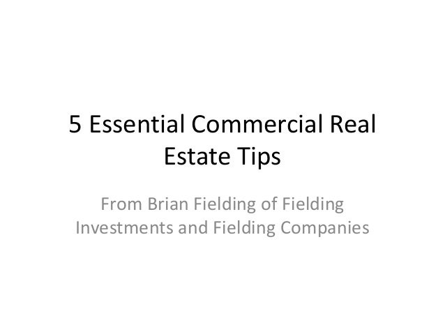 5 Essential Commercial Real  Estate Tips  From Brian Fielding of Fielding  Investments and Fielding Companies