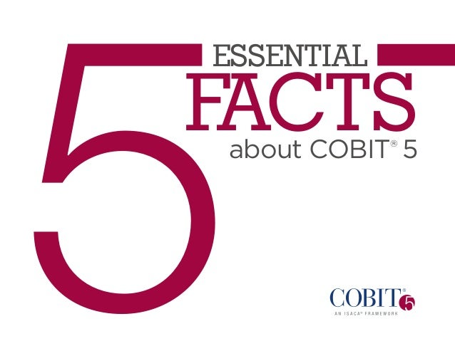 5  Essential  F acts about COBIT 5 ®