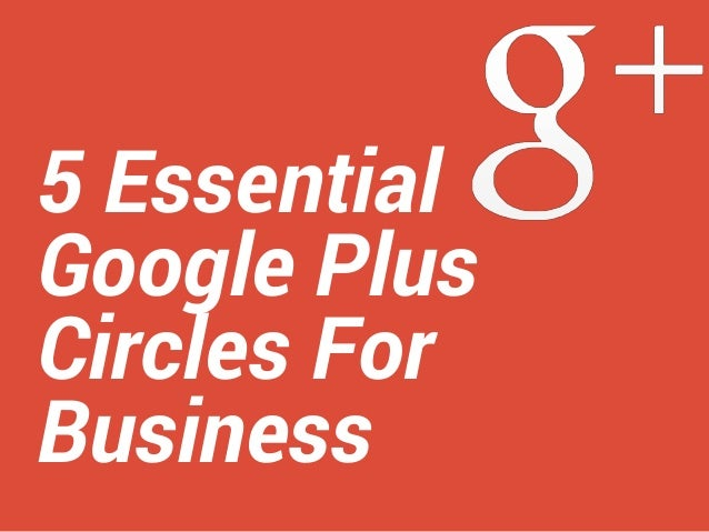 5 Essential Google Plus Circles For Business