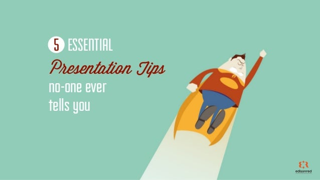 Presentation Tips no-one ever tells you ESSENTIAL5