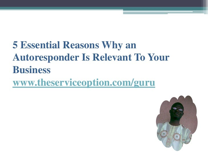 5 Essential Reasons Why anAutoresponder Is Relevant To YourBusinesswww.theserviceoption.com/guru