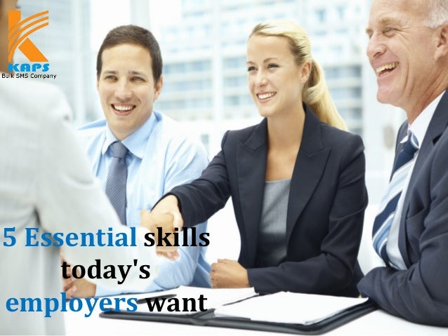 5 Essential skills today's employers want