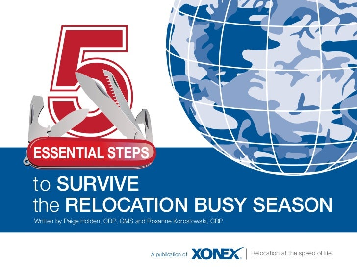 ESSENTIAL STEPSto SURVIVEthe RELOCATION BUSY SEASONWritten by Paige Holden, CRP, GMS and Roxanne Korostowski, CRP         ...