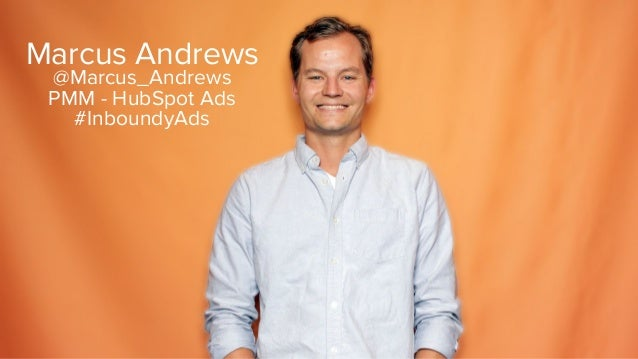Marcus Andrews @Marcus_Andrews PMM - HubSpot Ads #InboundyAds