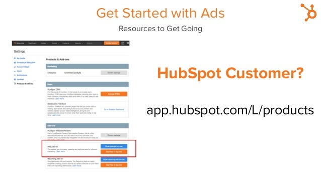 HubSpot Customer? app.hubspot.com/L/products Get Started with Ads Resources to Get Going