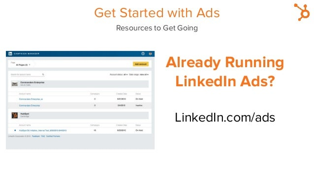 Get Started with Ads Resources to Get Going Already Running LinkedIn Ads? LinkedIn.com/ads