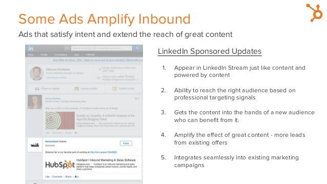 Some Ads Amplify Inbound Ads that satisfy intent and extend the reach of great content LinkedIn Sponsored Updates 1. Appea...