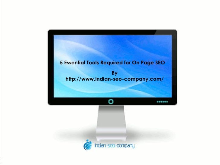 5 Essential Tools Required for On Page SEO                   By  http://www.indian-seo-company.com/