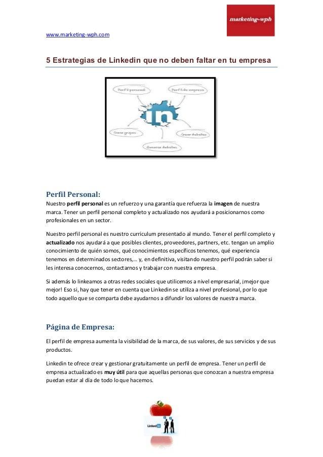 www.marketing-wph.com 5 Estrategias de Linkedin que no deben faltar en tu empresa Perfil Personal: Nuestro perfil personal...