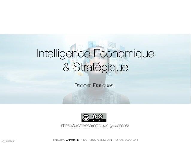 Intelligence Economique & Stratégique Bonnes Pratiques https://creativecommons.org/licenses/ FREDERICLAPORTE – DIGITALBUSI...