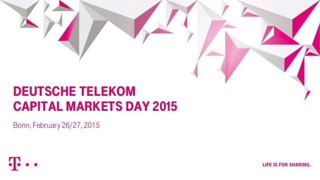 DEUTSCHE TELEKOM CAPITAL MARKETS DAY 2015 Bonn, February 26/27, 2015