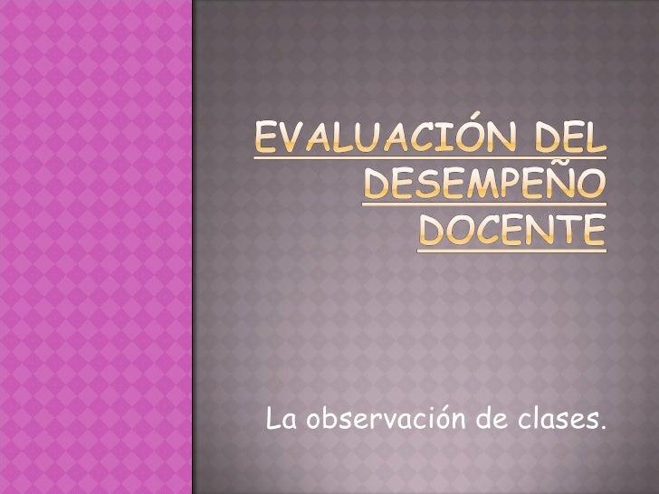La observación de clases.