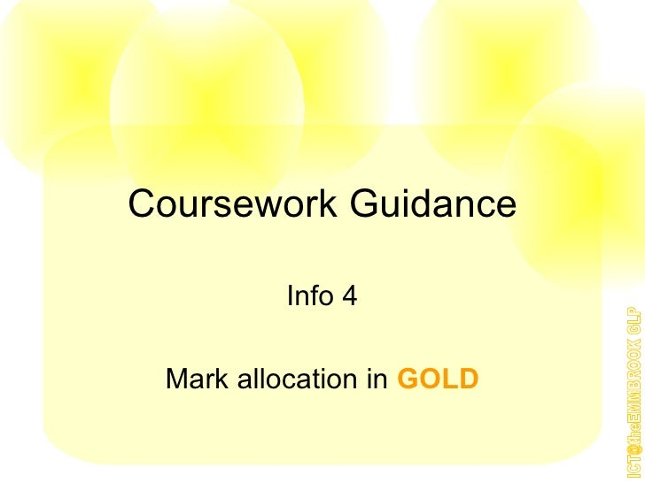 Coursework Guidance Info 4 Mark allocation in  GOLD