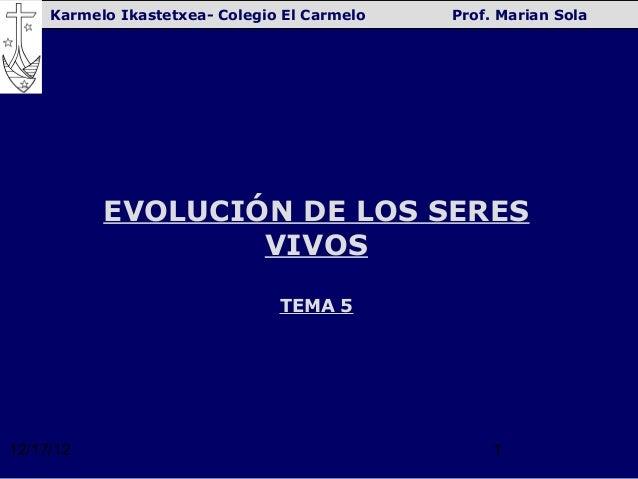 Karmelo Ikastetxea- Colegio El Carmelo   Prof. Marian Sola           EVOLUCIÓN DE LOS SERES                   VIVOS       ...