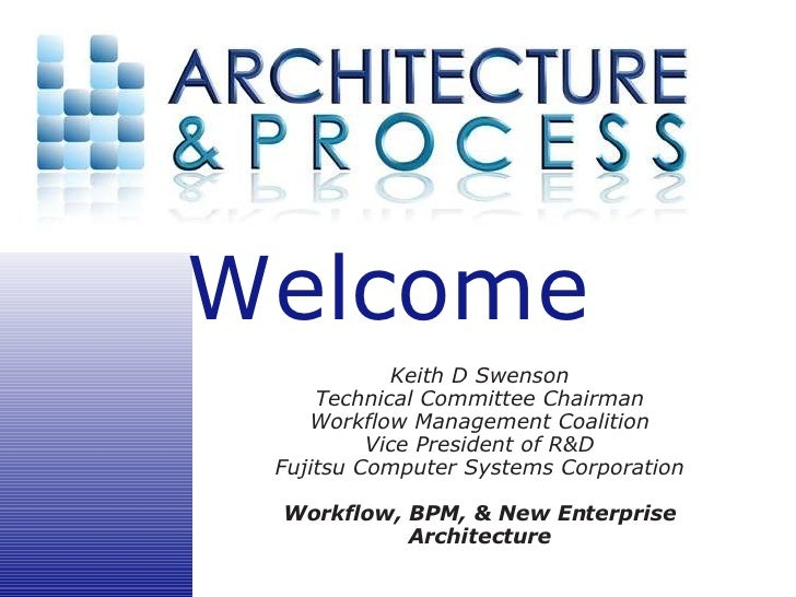 Keith D Swenson Technical Committee Chairman Workflow Management Coalition Vice President of R&D Fujitsu Computer Systems ...