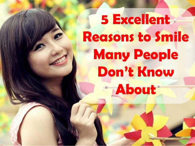 5 Excellent Reasons to Smile Many People Don't Know About