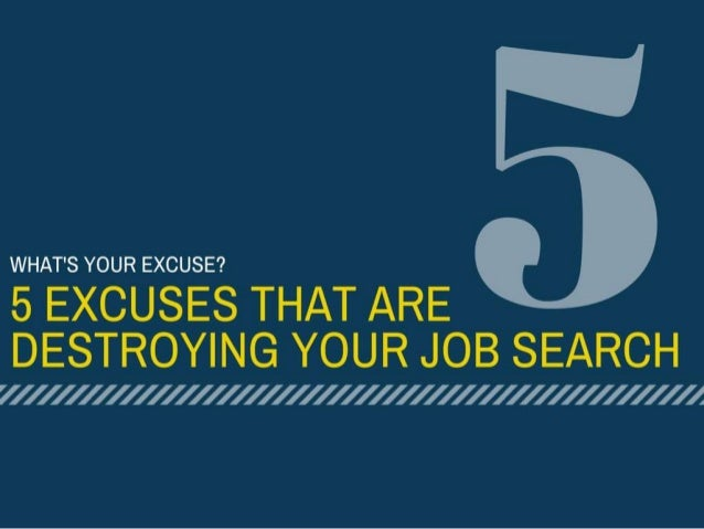 WHAT'S YOUR EXCUSE?   5 EXCUSES THAT ARE DESTROYING YOUR JOB SEARCH  7// /// /// /// /// /// /// /// /// /// /// /// /// /...