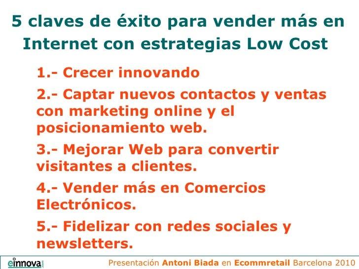 5 claves de éxito para vender más en Internet con estrategias Low Cost   1.- Crecer innovando 2.- Captar nuevos contactos ...
