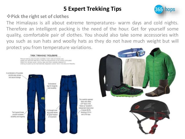 5 Expert Trekking Tips  Pick the right set of clothes  The Himalayas is all about extreme temperatures- warm days and col...