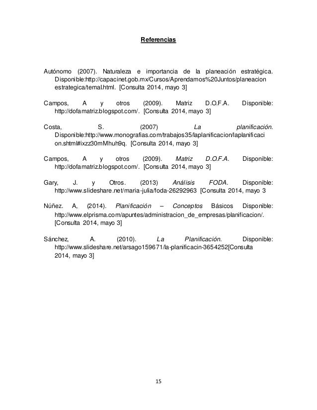 15 Referencias Autónomo (2007). Naturaleza e importancia de la planeación estratégica. Disponible:http://capacinet.gob.mx/...