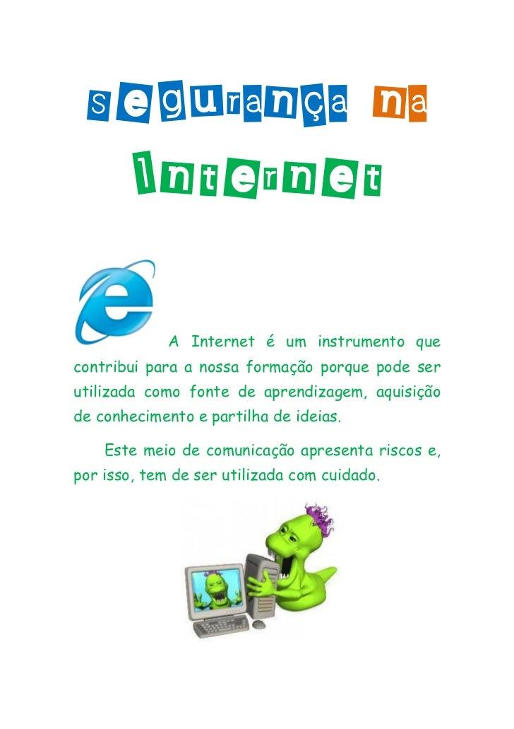 Segurança na  Internet             A Internet é um instrumento quecontribui para a nossa formação porque pode serutilizada...