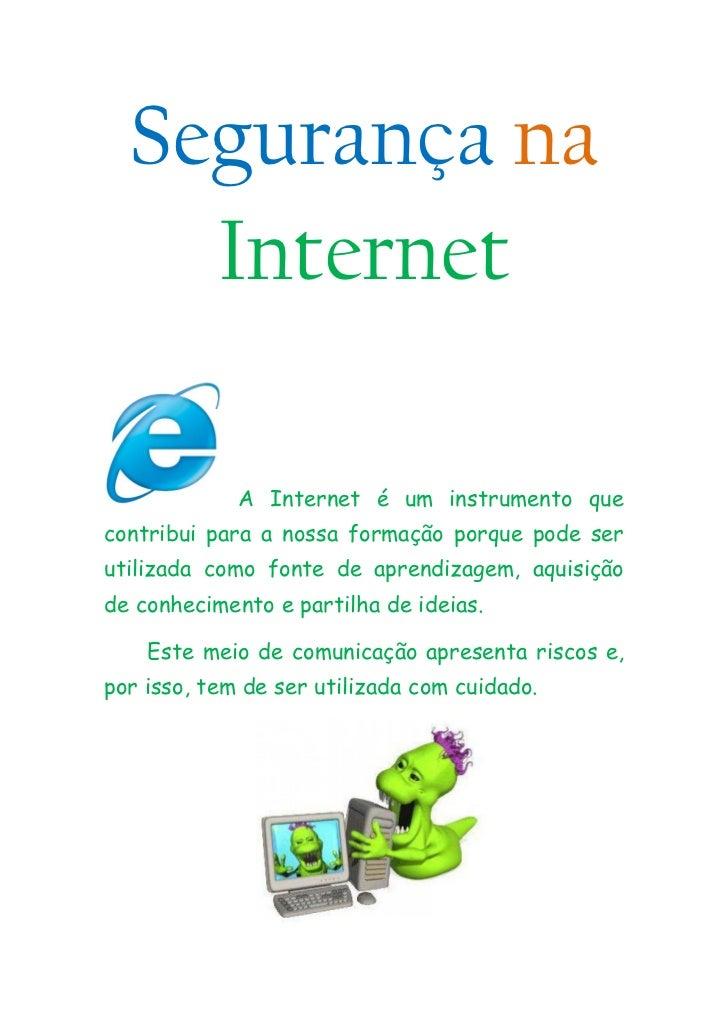 Segurança na    Internet             A Internet é um instrumento quecontribui para a nossa formação porque pode serutiliza...