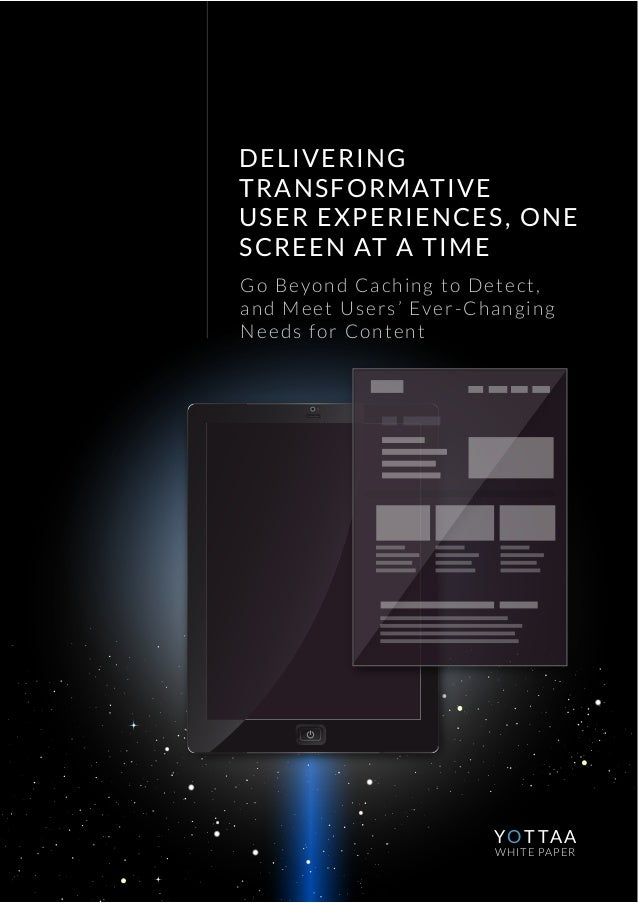 DELIVERING TRANSFORMATIVE USER EXPERIENCES, ONE SCREEN AT A TIME Go Beyond Caching to Detect, and Meet Users' Ever-Changin...