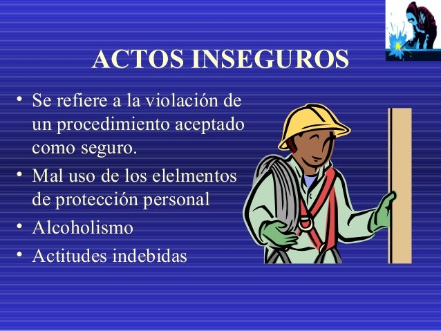 CONDICIONES INSEGURAS • Es cualquier condición del ambiente que puede contribuir a un accidente. • Falta de orden y limpie...