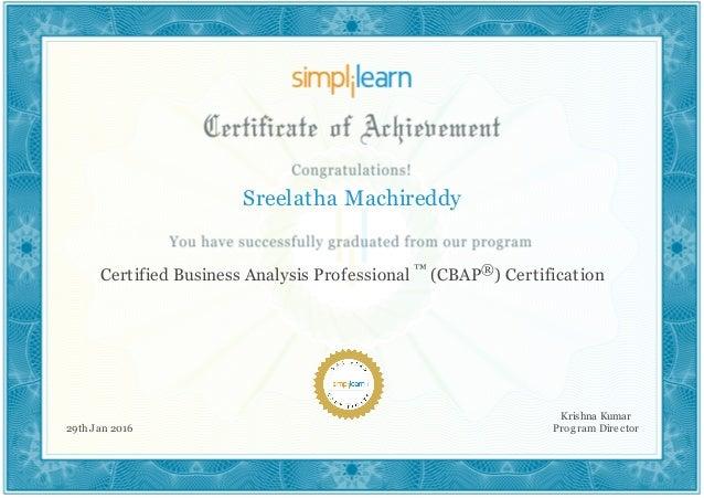 Sreelatha Machireddy Certified Business Analysis Professional ™ (CBAP®) Certification 29th Jan 2016 Krishna Kumar Program ...