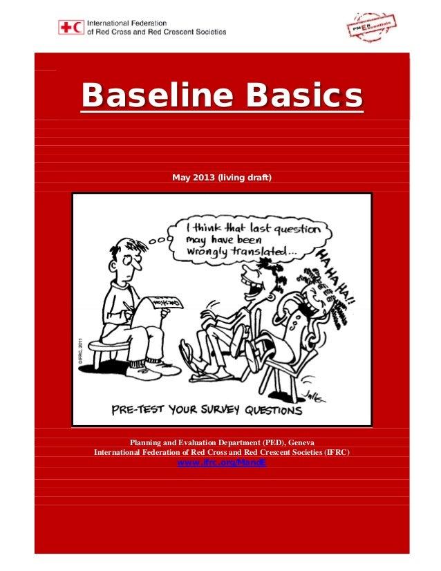 Baseline Basics May 2013 (living draft) Planning and Evaluation Department (PED), Geneva International Federation of Red C...