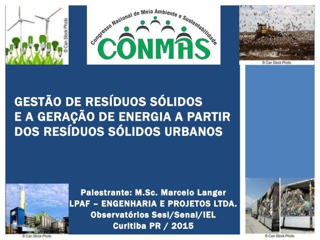 Palestrante: M.Sc. Marcelo Langer LPAF – ENGENHARIA E PROJETOS LTDA. Observatórios Sesi/Senai/IEL Curitiba PR / 2015 GESTÃ...