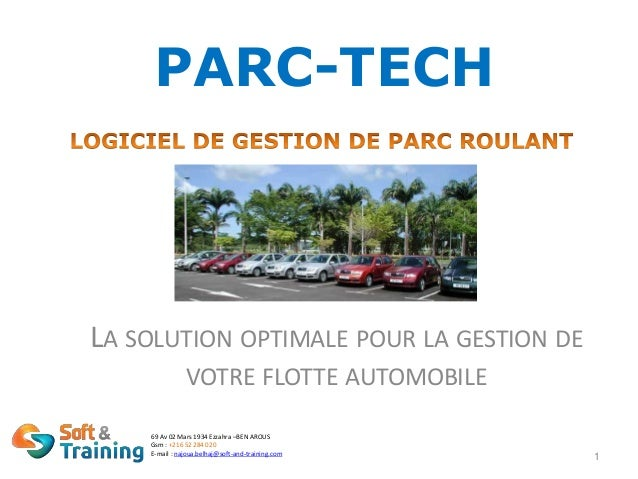 PARC-TECH LA SOLUTION OPTIMALE POUR LA GESTION DE VOTRE FLOTTE AUTOMOBILE 1 69 Av 02 Mars 1934 Ezzahra –BEN AROUS Gsm : +2...